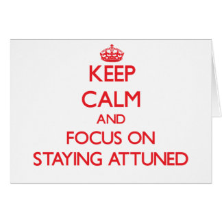 Keep calm and focus on STAYING ATTUNED Greeting Cards