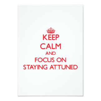 Keep calm and focus on STAYING ATTUNED Custom Invites