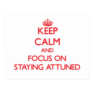 Keep Calm and focus on Staying Attuned Post Cards