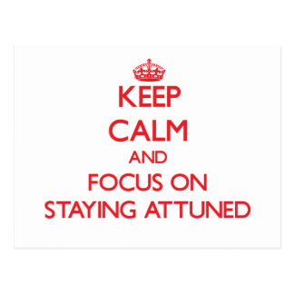 Keep calm and focus on STAYING ATTUNED Post Card