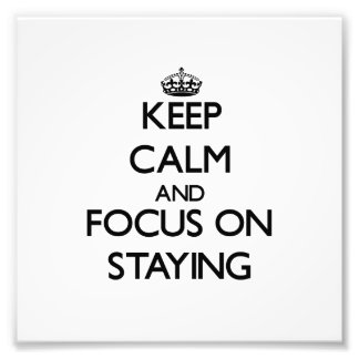 Keep Calm and focus on Staying Photographic Print