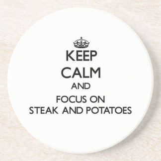 Keep Calm and focus on Steak And Potatoes Drink Coasters