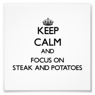 Keep Calm and focus on Steak And Potatoes Photograph