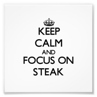 Keep Calm and focus on Steak Photograph