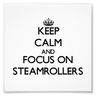 Keep Calm and focus on Steamrollers Photo Print