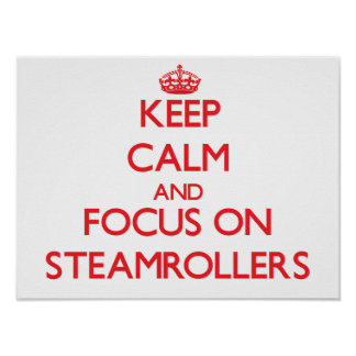 Keep Calm and focus on Steamrollers Print
