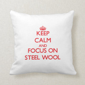 Keep Calm and focus on Steel Wool Pillow