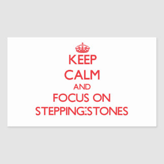 Keep Calm and focus on Stepping-Stones Rectangular Sticker