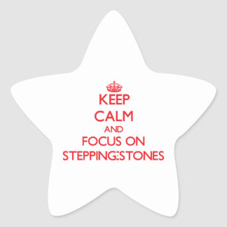 Keep Calm and focus on Stepping-Stones Star Sticker