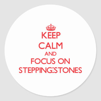 Keep Calm and focus on Stepping-Stones Classic Round Sticker