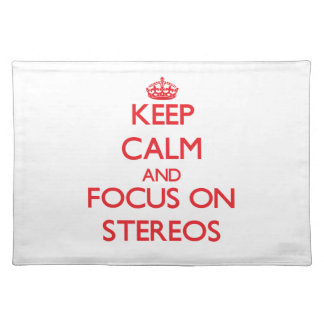 Keep Calm and focus on Stereos Place Mats