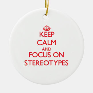 Keep Calm and focus on Stereotypes Ornament
