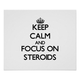 Keep Calm and focus on Steroids Poster
