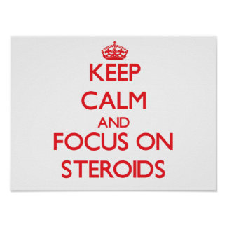 Keep Calm and focus on Steroids Posters