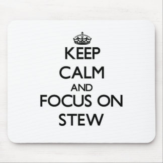 Keep Calm and focus on Stew Mouse Pad