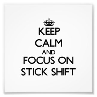 Keep Calm and focus on Stick Shift Photo