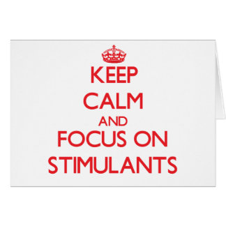 Keep Calm and focus on Stimulants Greeting Card