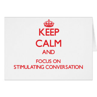 Keep Calm and focus on Stimulating Conversation Greeting Card