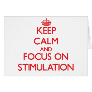 Keep Calm and focus on Stimulation Greeting Card