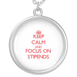 Keep Calm and focus on Stipends Pendants