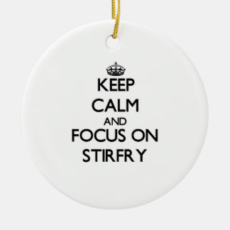 Keep Calm and focus on Stirfry Ornament