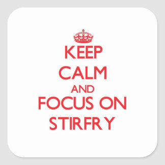 Keep Calm and focus on Stirfry Square Sticker