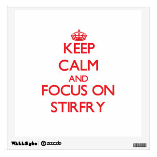 Keep Calm and focus on Stirfry Wall Graphics