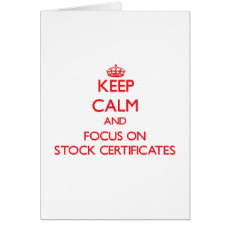 Keep Calm and focus on Stock Certificates Cards