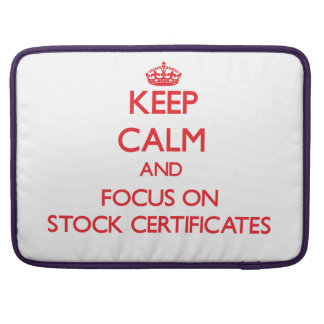 Keep Calm and focus on Stock Certificates MacBook Pro Sleeves