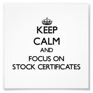 Keep Calm and focus on Stock Certificates Photo