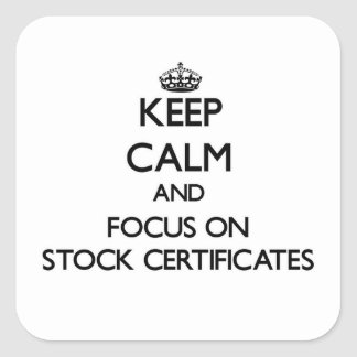 Keep Calm and focus on Stock Certificates Square Sticker