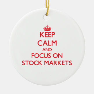 Keep Calm and focus on Stock Markets Ceramic Ornament