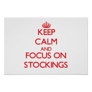 Keep Calm and focus on Stockings Posters