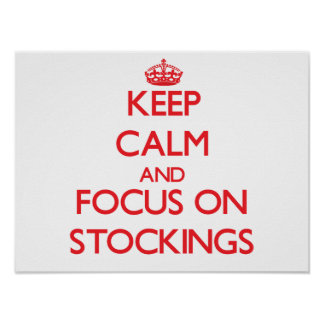 Keep Calm and focus on Stockings Poster