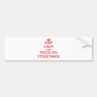 Keep Calm and focus on Stockyards Bumper Stickers