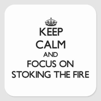 Keep Calm and focus on Stoking The Fire Square Stickers