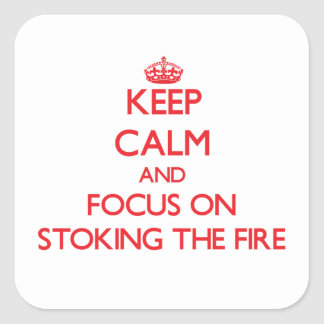 Keep Calm and focus on Stoking The Fire Sticker