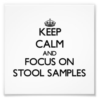 Keep Calm and focus on Stool Samples Art Photo