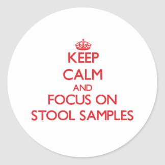 Keep Calm and focus on Stool Samples Classic Round Sticker