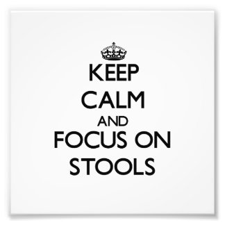 Keep Calm and focus on Stools Art Photo