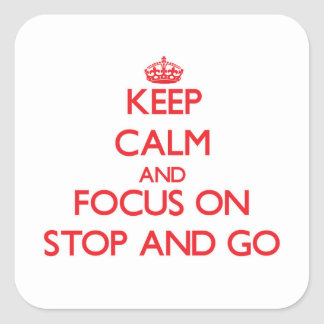 Keep Calm and focus on Stop And Go Square Sticker