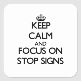 Keep Calm and focus on Stop Signs Square Sticker