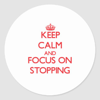Keep Calm and focus on Stopping Round Sticker
