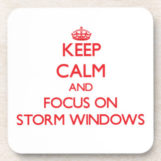 Keep Calm and focus on Storm Windows Drink Coaster