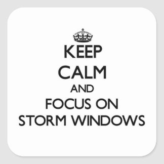 Keep Calm and focus on Storm Windows Square Sticker