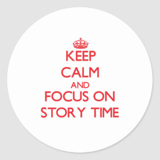 Keep Calm and focus on Story Time Classic Round Sticker