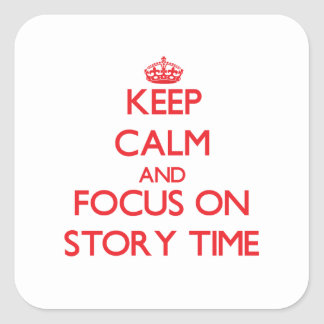Keep Calm and focus on Story Time Square Sticker
