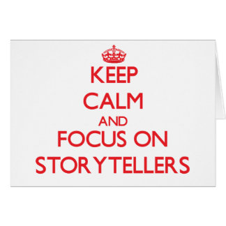 Keep Calm and focus on Storytellers Greeting Card