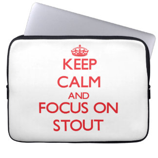 Keep Calm and focus on Stout Laptop Computer Sleeves