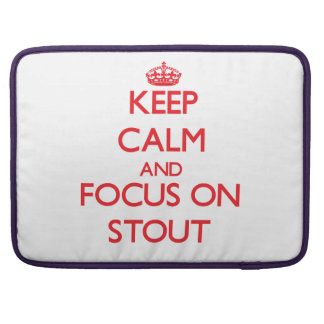 Keep Calm and focus on Stout Sleeves For MacBooks